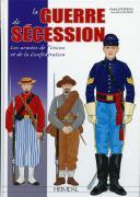 LA GUERRE DE SECESSION - Les armées de l'Union et de la Confédération