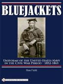 BLUEJACKETS : UNIFORMS OF THE UNITED STATES NAVY IN THE CIVIL WAR PERIOD 1852-1865.