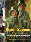 STURMTRUPPEN - Österrichisch-ungarische Sturmformationen und Jagdkommandos im Ersten Weltkrieg.