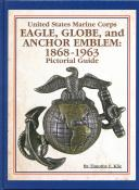 UNITED STATES MARINE CORPS - EAGLE, GLOBE AND ANCHOR EMBLEM 1868-1963 - PICTORIAL GUIDE