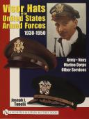 VISOR HATS OF THE UNITED STATES ARMED FORCES 1930-1950: Army • Navy • Marine Corps • Other Services