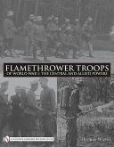 Flamethrower Troops of World War I: The Central and Allied Powers