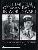 THE IMPERIAL GERMAN EAGLES IN WORLD WAR I : Their Postcards and Pictures