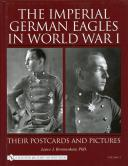 THE IMPERIAL GERMAN EAGLES IN WORLD WAR I - Vol 2 : Their Postcards and Pictures