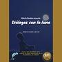 'Diálogos con la luna'