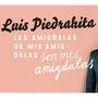 Luis Piedrahita: Las amígdalas de mis amígdalas son mis...
