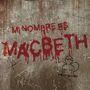 'Mi nombre es Macbeth'