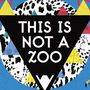 'This is not a Zoo'