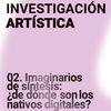 Exposición: Imaginarios de síntesis:¿de dónde son...