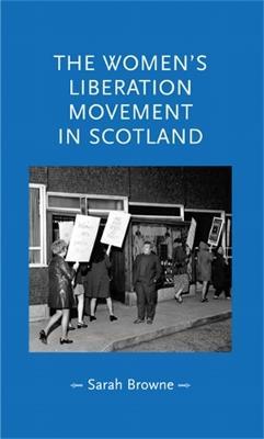 The Women's Liberation Movement in Scotland - 9780719087295