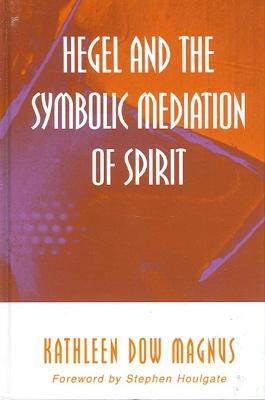 Hegel and the Symbolic Mediation of Spirit - 9780791450468