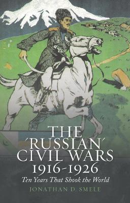 The 'Russian' Civil Wars 1916-1926 - 9781849044240