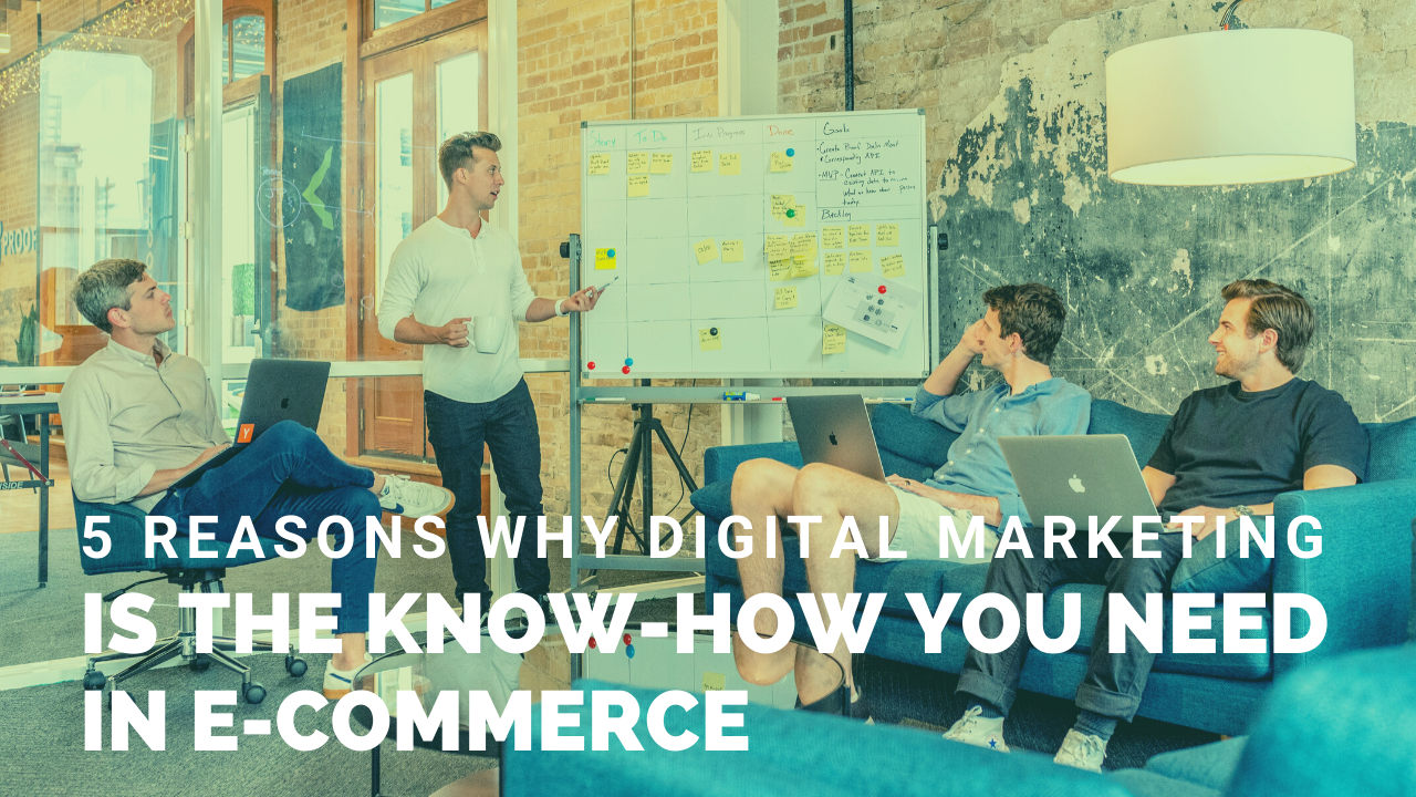 5-Reasons-Digital-Marketing-is-the-Know-how-You-Need-In-E-commerce
