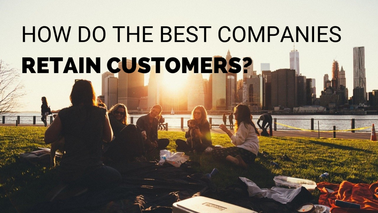 HOW DO THE BEST COMPANIES RETAIN CUSTOMERS