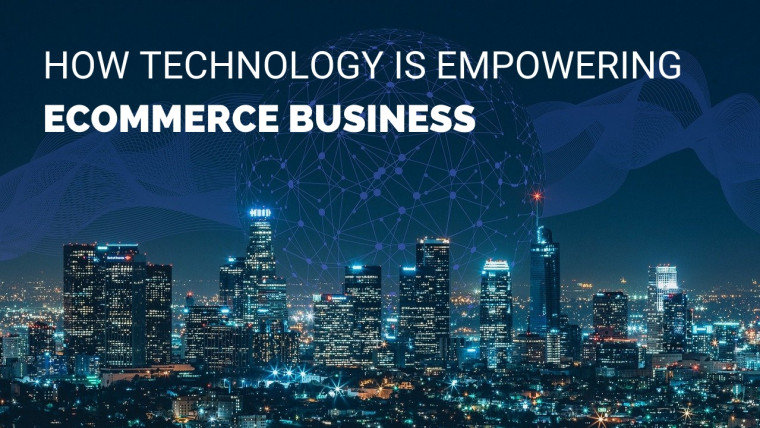 How technology is empowering eCommerce business