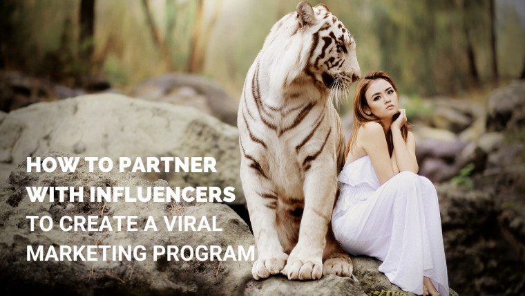 How to partner with influencers to create a viral marketing program