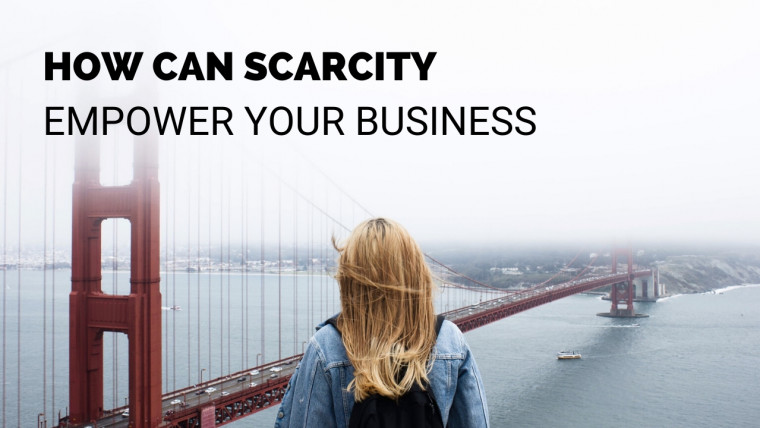 How can Scarcity empower your Business