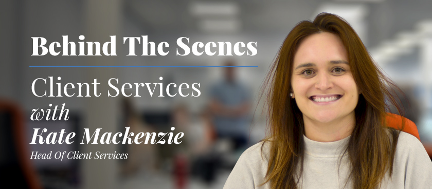 Behind the Scenes: Kate Mackenzie - Head of Client Services