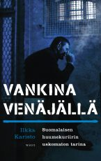 Vankina Venäjällä – Suomalaisen huumekuriirin uskomaton tarina