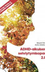 ADHD-aikuisen selviytymisopas 2.0 – Tutkittua tietoa ja käytännön vinkkejä