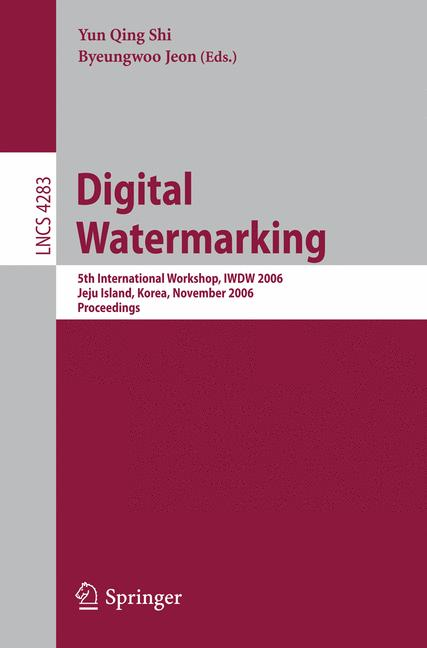 Cover of 'Digital watermarking : 5th international workshop, IWDW 2006, Jeju Island, Korea, November 8-10, 2006 : proceedings'