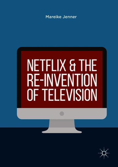 Cover of 'Netflix and the Re-invention of Television'