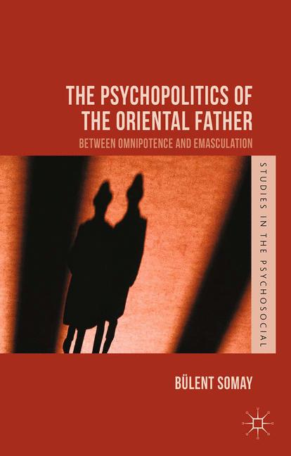 Cover of 'The Psychopolitics of the Oriental Father'