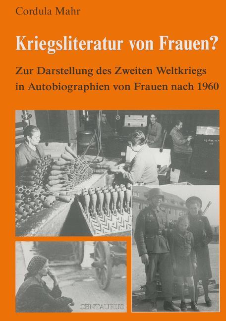 Cover of 'Kriegsliteratur von Frauen? : Zur Darstellung des Zweiten Weltkriegs in Autobiographien von Frauen nach 1960'