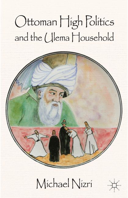 Cover of 'Ottoman High Politics and the Ulema Household'