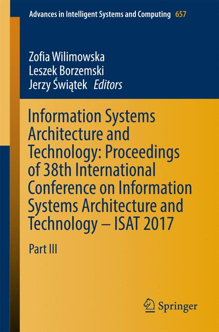 Cover of 'Information Systems Architecture and Technology: Proceedings of 38th International Conference on Information Systems Architecture and Technology – ISAT 2017'