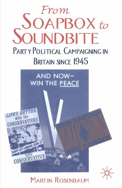 Cover of 'From soapbox to soundbite : party political campaigning in Britain since 1945'