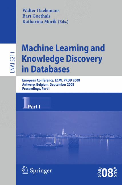 Cover of 'Machine learning and knowledge discovery in databases : European conference, ECML PKDD 2008, Antwerp, Belgium, September 15-19, 2008 : proceedings'