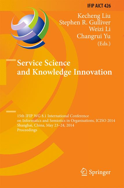 Cover of 'Service Science and Knowledge Innovation : 15th IFIP WG 8.1 International Conference on Informatics and Semiotics in Organisations, ICISO 2014, Shanghai, China, May 23-24, 2014. Proceedings'