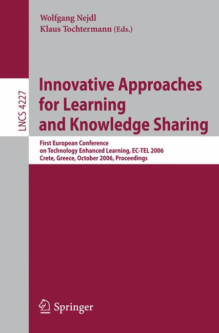 Cover of 'Innovative approaches for learning and knowledge sharing : First European Conference on Technology Enhanced Learning, EC-TEL 2006, Crete, Greece, October 1-4, 2006 : proceedings'
