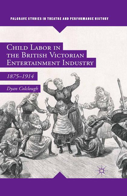 Cover of 'Child Labor in the British Victorian Entertainment Industry'