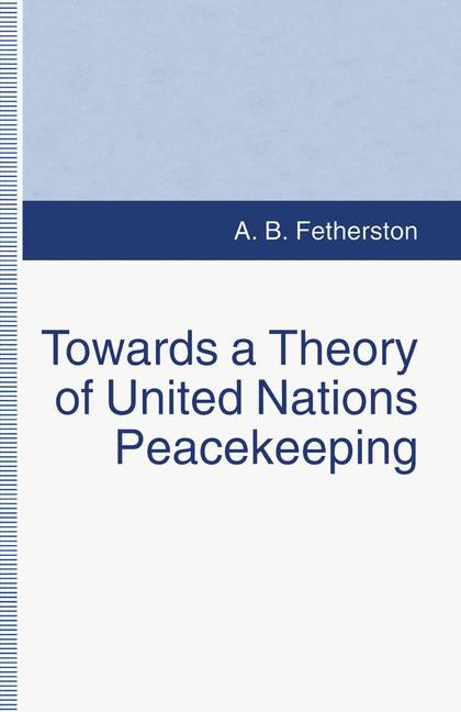 Cover of 'Towards a Theory of United Nations Peacekeeping'