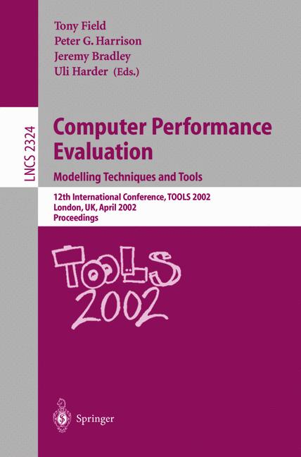 Cover of 'Computer Performance Evaluation: Modelling Techniques and Tools : 12th International Conference, TOOLS 2002 London, UK, April 14–17, 2002 Proceedings'