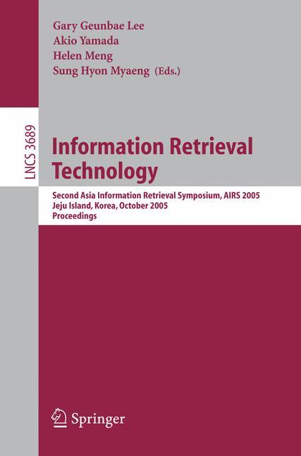 Cover of 'Information retrieval technology : Second Asia Information Retrieval Symposium, AIRS 2005, Jeju Island, Korea, October 13-15, 2005 : proceedings'