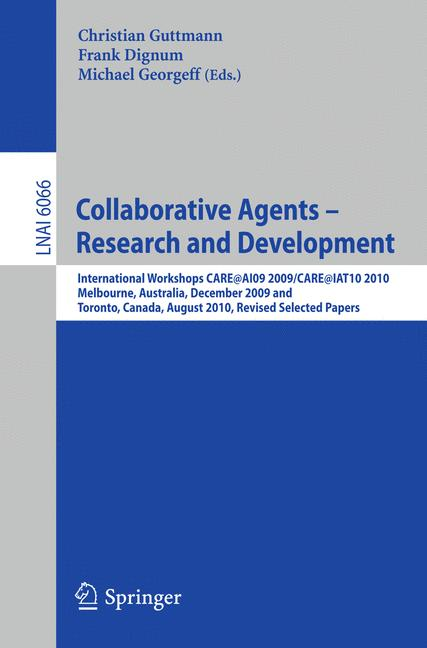 Cover of 'Collaborative Agents - Research and Development : International Workshops, CARE@AI09 2009 / CARE@IAT10 2010, Melbourne Australia, December 1, 2009 and Toronto Canada, August 31, 2010, Revised Selected Papers'