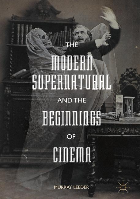 Cover of 'The Modern Supernatural and the Beginnings of Cinema'