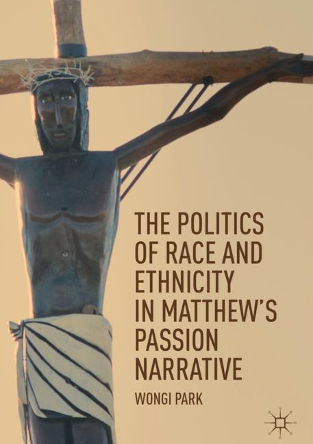 Cover of 'The Politics of Race and Ethnicity in Matthew's Passion Narrative'