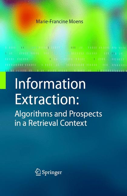 Cover of 'Information Extraction: Algorithms and Prospects in a Retrieval Context'