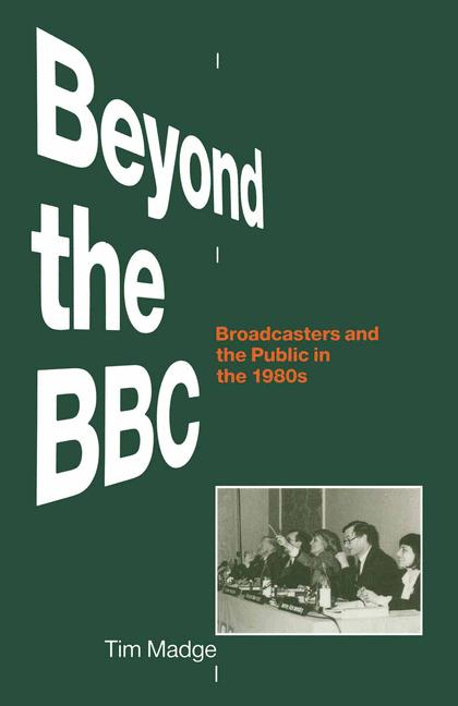 Cover of 'Beyond the BBC : broadcasters and the public in the 1980s'