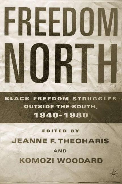Cover of 'Freedom North: Black Freedom Struggles Outside the South, 1940–1980'