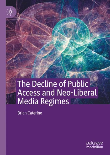 Cover of 'The Decline of Public Access and Neo-Liberal Media Regimes'