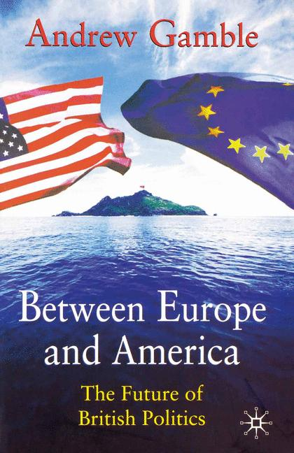 Cover of 'Between Europe and America : the future of British politics'