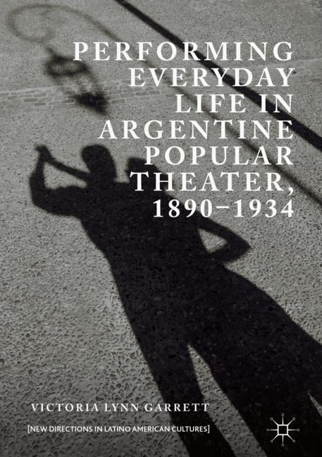 Cover of 'Performing Everyday Life in Argentine Popular Theater, 1890–1934'