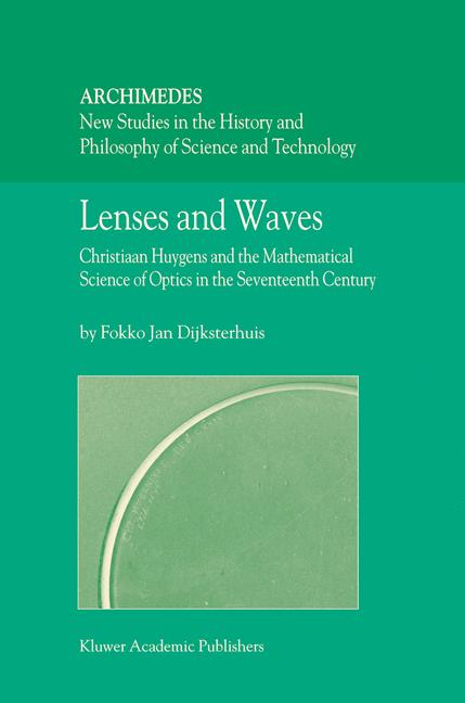Cover of 'Lenses and waves : Christiaan Huygens and the mathematical science of optics in the seventeenth century'