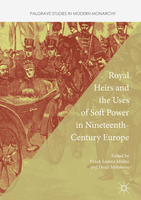 Cover of 'Royal Heirs and the Uses of Soft Power in Nineteenth-Century Europe'