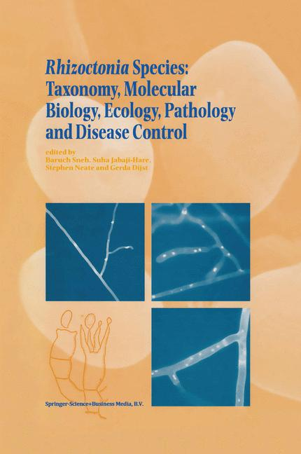 Cover of 'Rhizoctonia Species: Taxonomy, Molecular Biology, Ecology, Pathology and Disease Control'